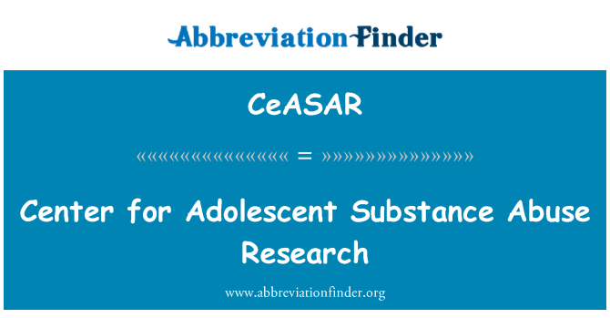 CeASAR: Center for Adolescent Substance Abuse Research