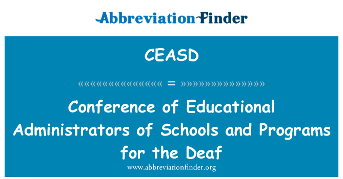CEASD: Conference of Educational Administrators of Schools and Programs for the Deaf
