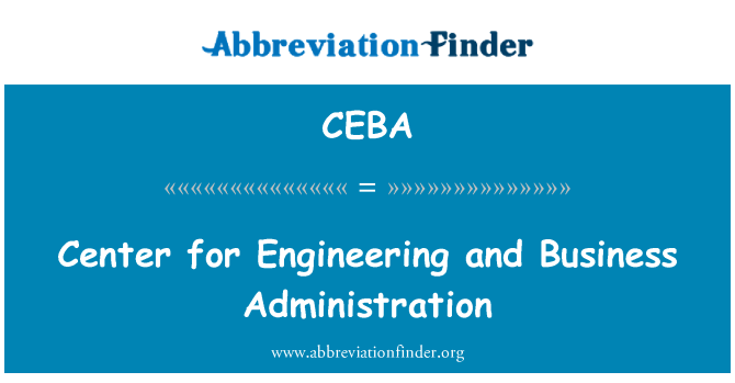CEBA: Center for Engineering and Business Administration