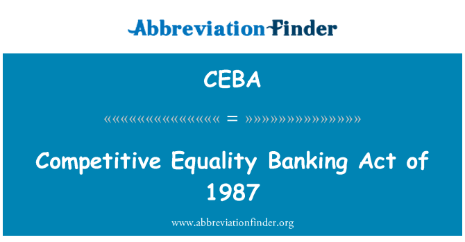 CEBA: Competitive Equality Banking Act of 1987