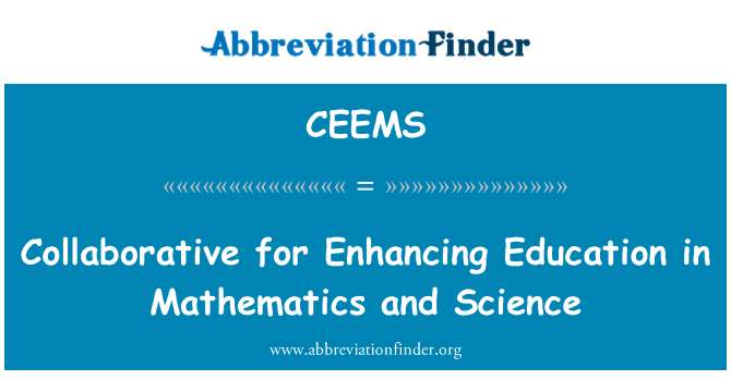 CEEMS: Collaborative for Enhancing Education in Mathematics and Science