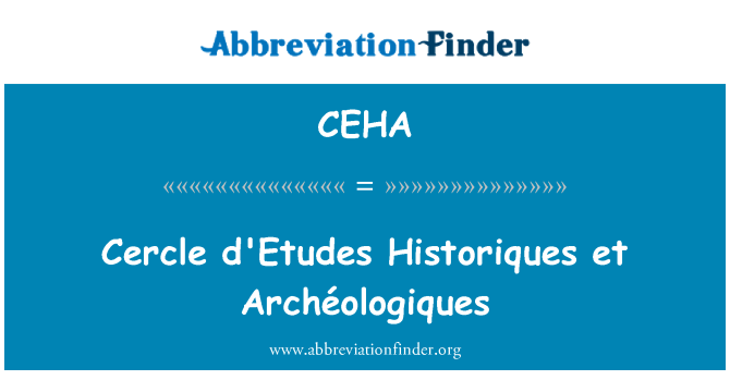 CEHA: Cercle d'Etudes Historiques et Archéologiques