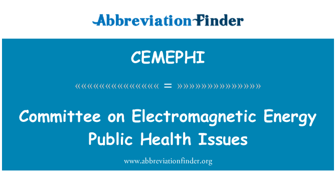 CEMEPHI: Committee on Electromagnetic Energy Public Health Issues