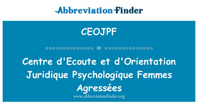 CEOJPF: Centre d'Ecoute et d'Orientation Juridique Psychologique Femmes Agressées