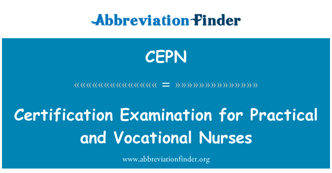 CEPN: Certification Examination for Practical and Vocational Nurses