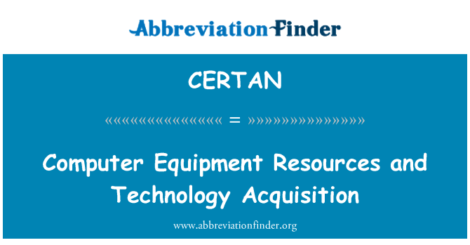 CERTAN: Computer Equipment Resources and Technology Acquisition