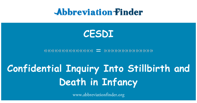 CESDI: Confidential Inquiry Into Stillbirth and Death in Infancy