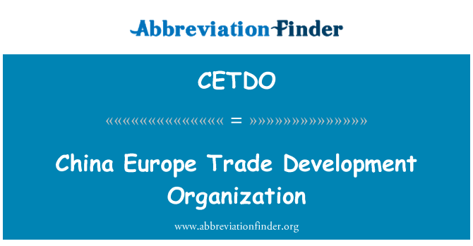CETDO: China Europe Trade Development Organization