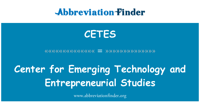 CETES: Center for Emerging Technology and Entrepreneurial Studies