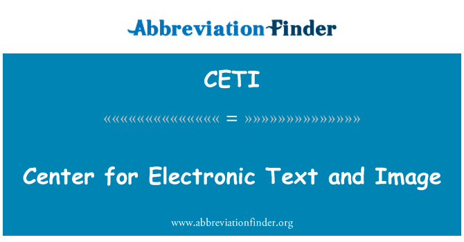 CETI: Center for Electronic Text and Image