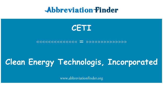 CETI: Clean Energy Technologis, Incorporated