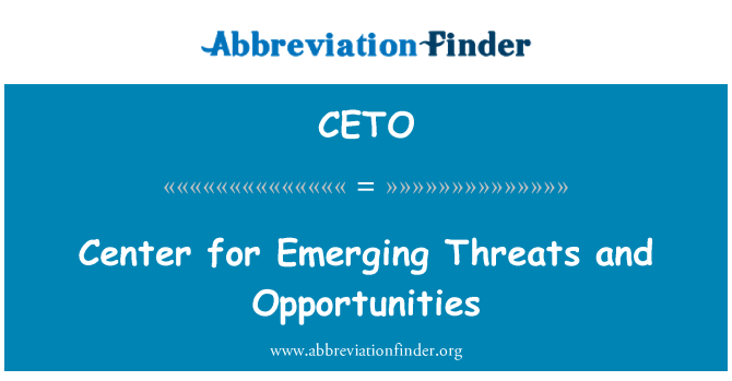 CETO: Center for Emerging Threats and Opportunities