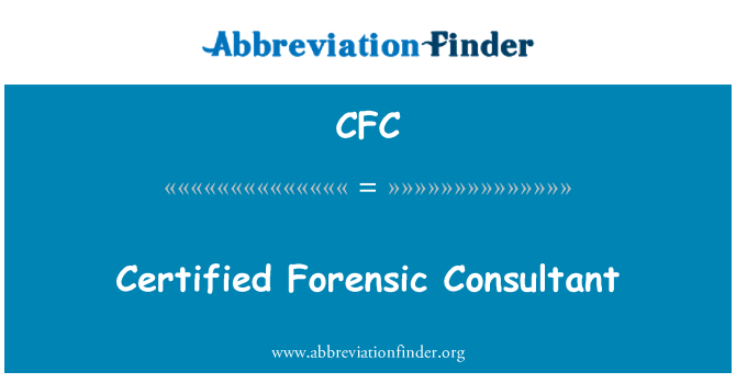 CFC: Certified Forensic Consultant