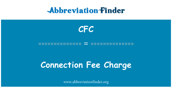 CFC: Connection Fee Charge