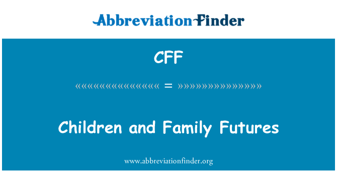 CFF: Children and Family Futures