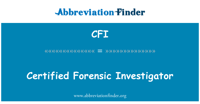 CFI: Certified Forensic Investigator