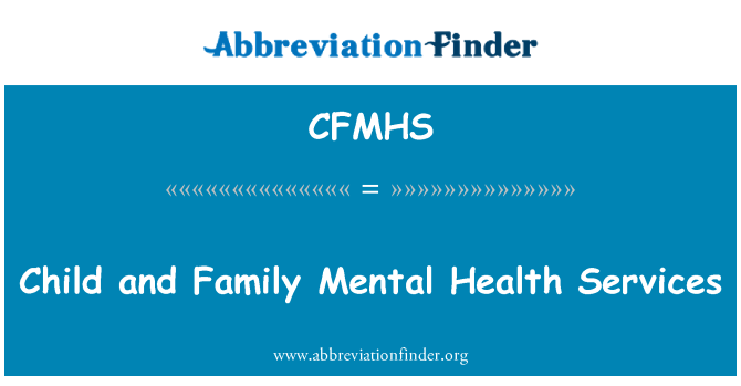 CFMHS: Child and Family Mental Health Services