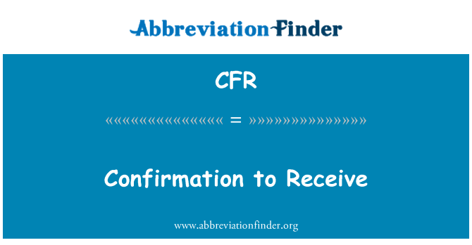 CFR: Confirmation to Receive