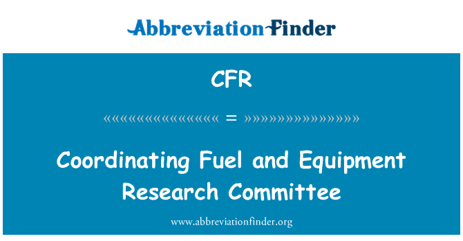 CFR: Coordinating Fuel and Equipment Research Committee