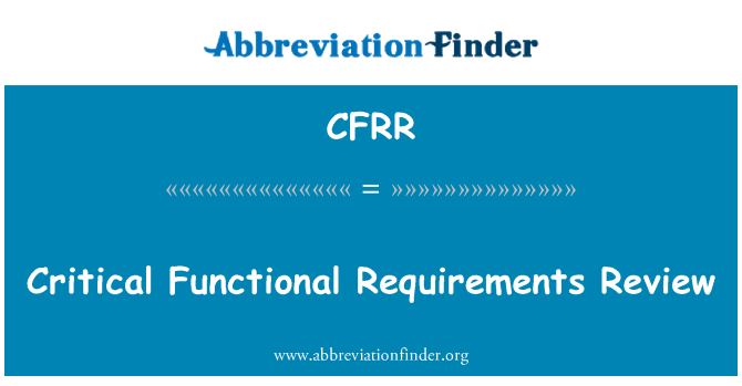 CFRR: Critical Functional Requirements Review