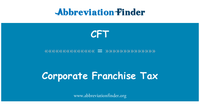 CFT: Corporate Franchise Tax