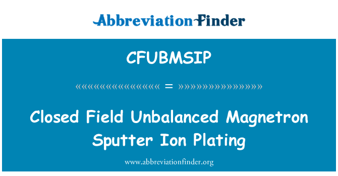 CFUBMSIP: Closed Field Unbalanced Magnetron Sputter Ion Plating