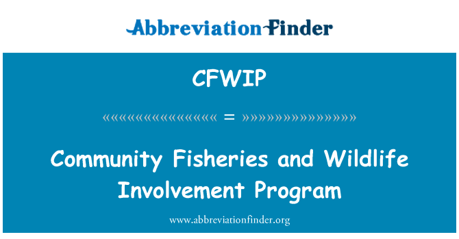 CFWIP: Community Fisheries and Wildlife Involvement Program