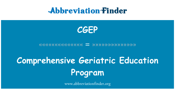 CGEP: Comprehensive Geriatric Education Program
