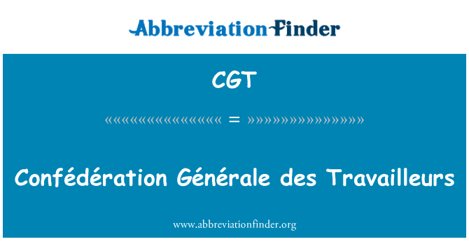 CGT: Confédération Générale des Travailleurs