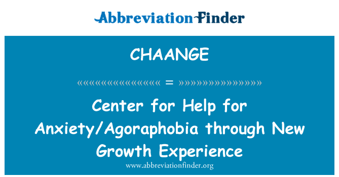 CHAANGE: Center for Help for Anxiety/Agoraphobia through New Growth Experience