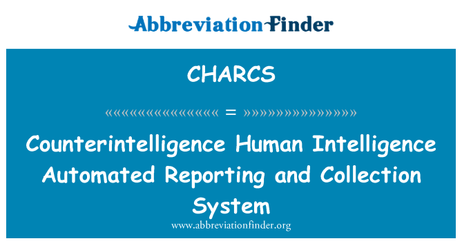 CHARCS: Counterintelligence Human Intelligence Automated Reporting and Collection System