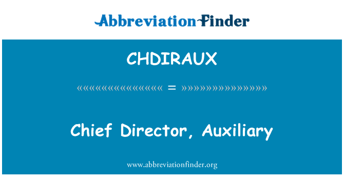 CHDIRAUX: Chief Director, Auxiliary