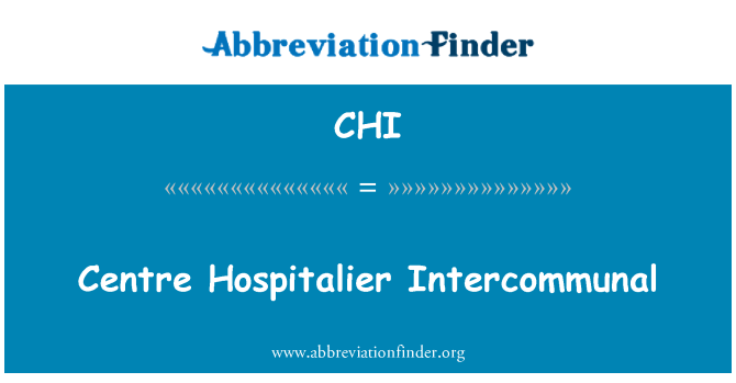 CHI: Centre Hospitalier Intercommunal