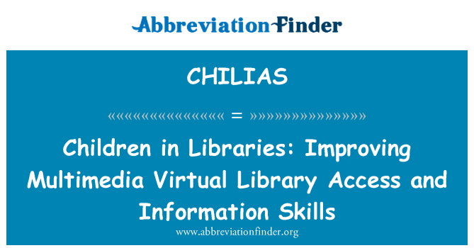 CHILIAS: Children in Libraries: Improving Multimedia Virtual Library Access and Information Skills