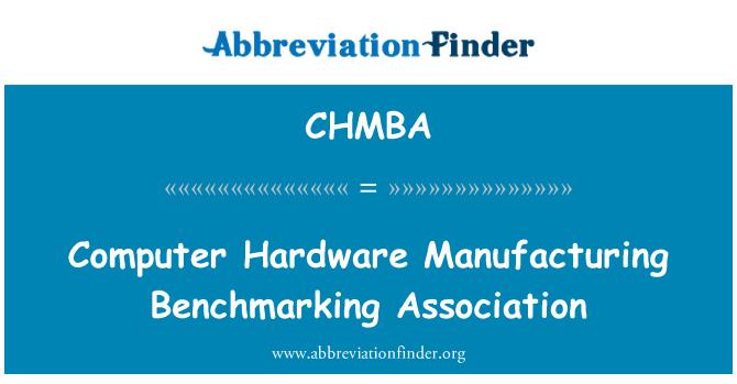 CHMBA: Computer Hardware Manufacturing Benchmarking Association