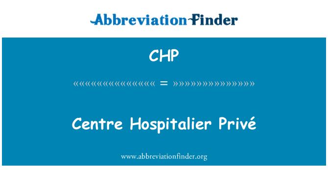 CHP: Centre Hospitalier Privé