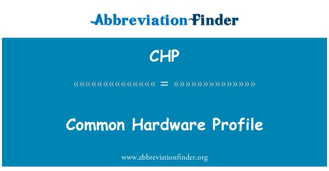 CHP: Common Hardware Profile