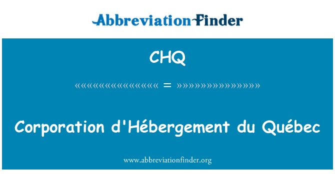 CHQ: Corporation d'Hébergement du Québec
