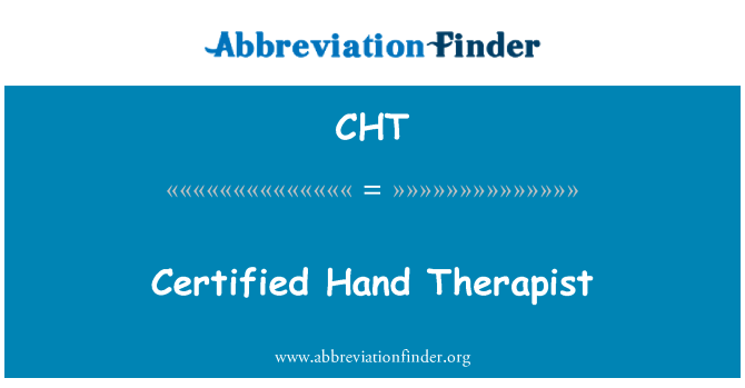 CHT: Certified Hand Therapist