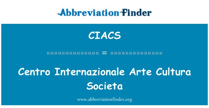 CIACS: Centro Internazionale Arte Cultura Societa