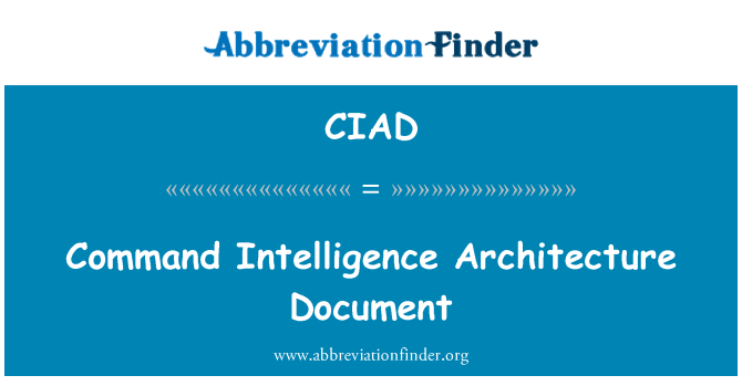 CIAD: Command Intelligence Architecture Document