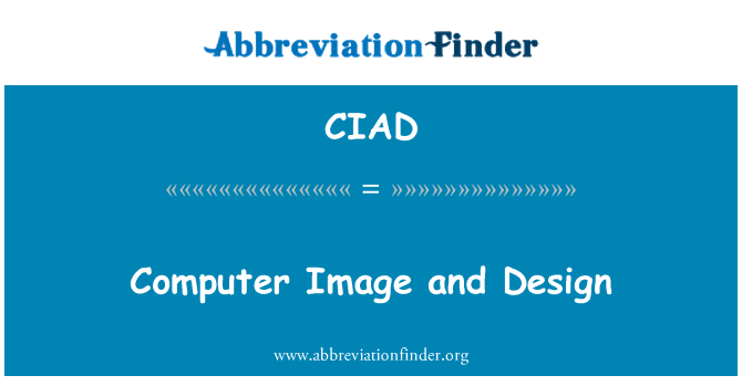 CIAD: Computer Image and Design