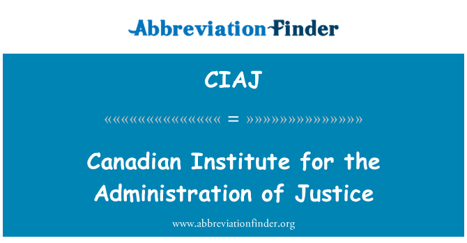 CIAJ: Canadian Institute for the Administration of Justice