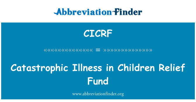 CICRF: Catastrophic Illness in Children Relief Fund