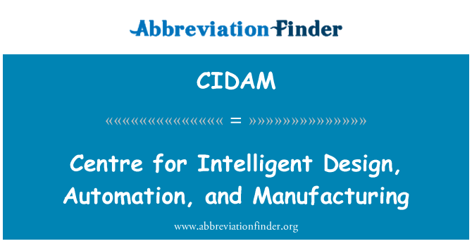 CIDAM: Centre for Intelligent Design, Automation, and Manufacturing