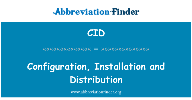 CID: Configuration, Installation and Distribution