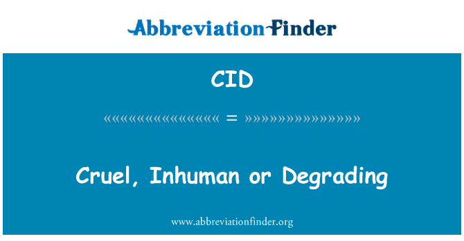 CID: Cruel, Inhuman or Degrading