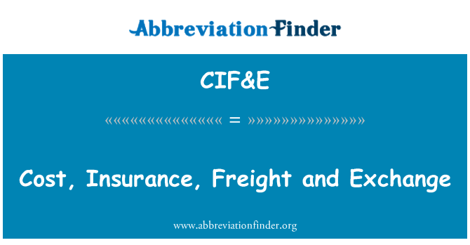 CIF&E: Cost, Insurance, Freight and Exchange