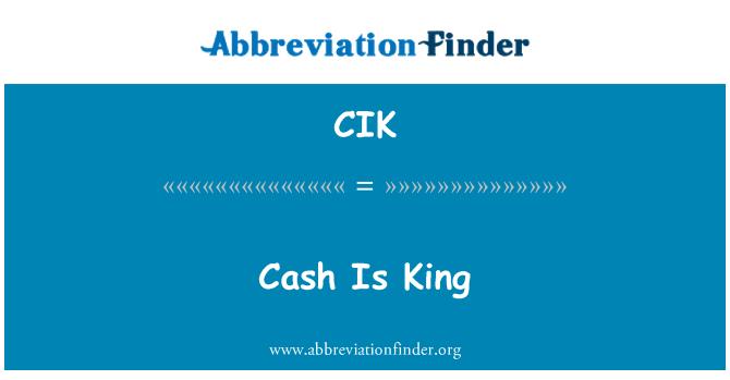 CIK: Cash Is King