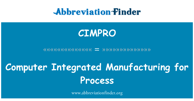 CIMPRO: Computer Integrated Manufacturing for Process